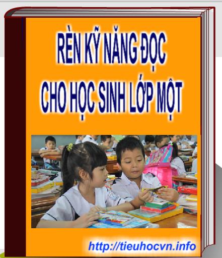 Biện pháp  giúp học sinh Lớp 1 rèn luyện và phát triển kỹ năng đọc