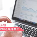 【數碼營銷 懶人包】Digital Marketing 是什麼?