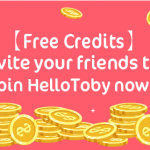 【Get Free Credits】Invite your friends to join HelloToby now!
