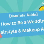 【Complete Guide】How to Be a Wedding Hairstyle & Makeup Artist