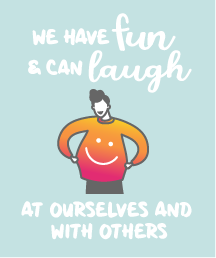 We have fun and can laugh at ourselves and with others.