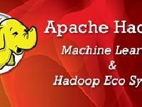 Apache Hadoop - Machine Learning and Hadoop Eco System