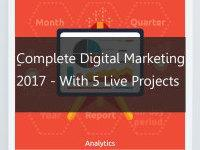 Complete Digital Marketing Course 2017 - With 5 Live Projects