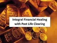 Integral Financial Healing with Past Life Clearing