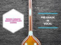 Indian Carnatic Grade Certificate Course - Pre Grade in Vocal Carnatic