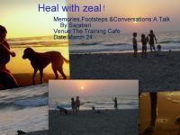 Heal with Zeal:Memories,Footsteps & Conversations