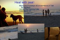 Heal with Zeal:Memories,Footsteps & Conversations