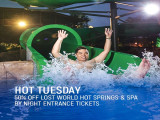 Lost World Hot Springs & Spa by Night: Hot Tuesday Deal