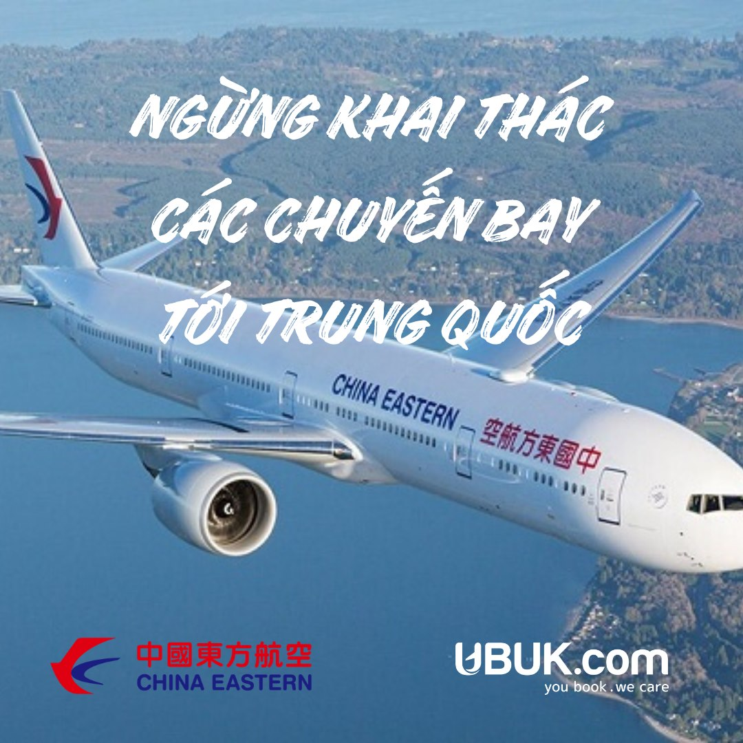 CHINA EASTERN AIRLINES THÔNG BÁO NGỪNG KHAI THÁC CÁC CHUYẾN BAY GIỮA VIỆT NAM - TRUNG QUỐC