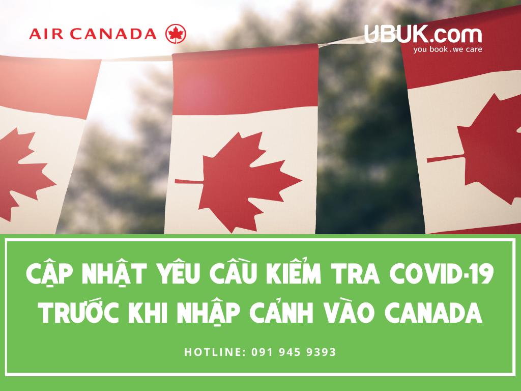 CẬP NHẬT YÊU CẦU KIỂM TRA COVID-19 TRƯỚC KHI NHẬP CẢNH VÀO CANADA