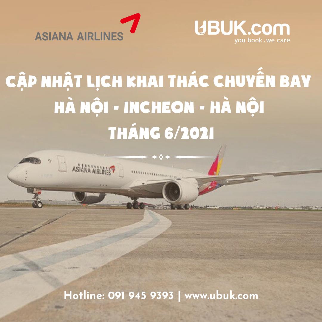 ASIANA AIRLINES CẬP NHẬT LỊCH KHAI THÁC CHUYẾN BAY CHẶNG HÀ NỘI - INCHEON - HÀ NỘI THÁNG 6/2021