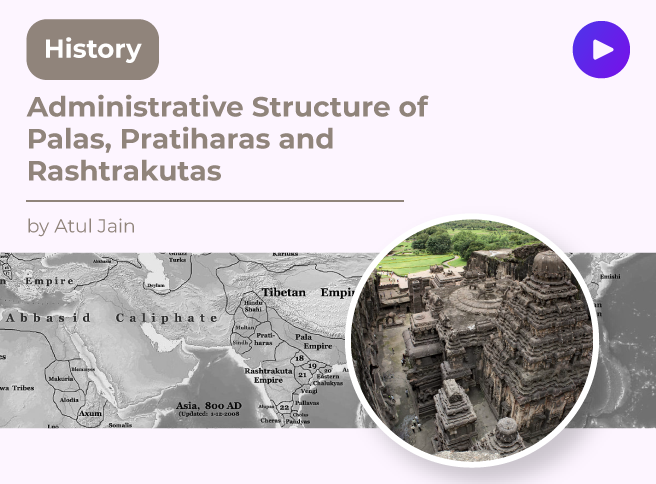 Administrative Structure of Palas, Pratiharas and Rashtrakutas
