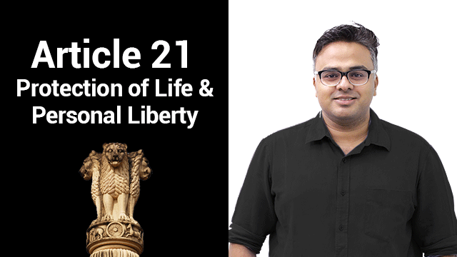 Article 21 Protection of Life and Personal Liberty