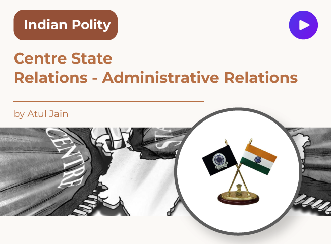 Centre State Relations - Administrative Relations