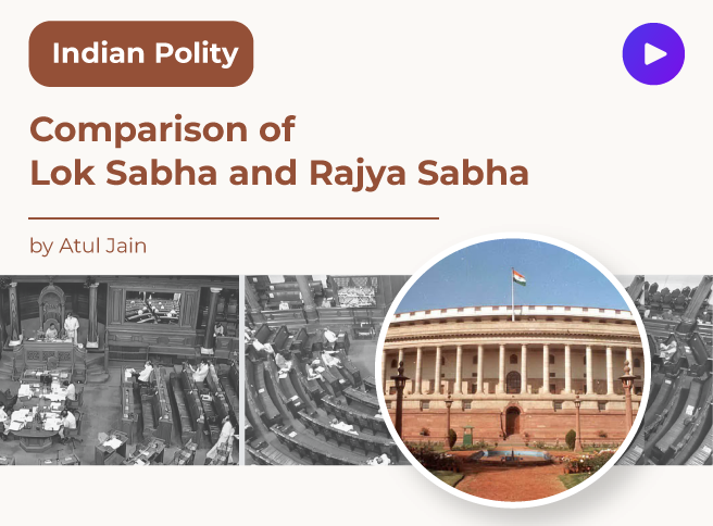 Comparison of Lok Sabha and Rajya Sabha