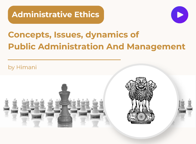 Concepts, Issues, Dynamics of Public adminstration and management