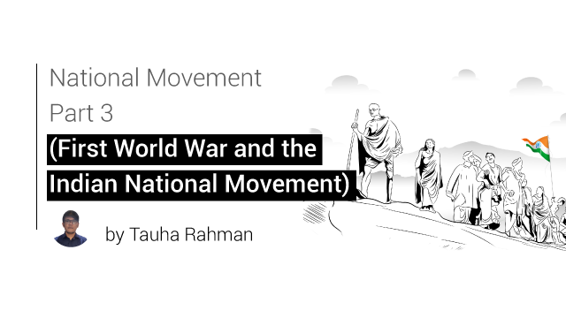 National Movement Part 3 (First World War and the Indian National Movement)