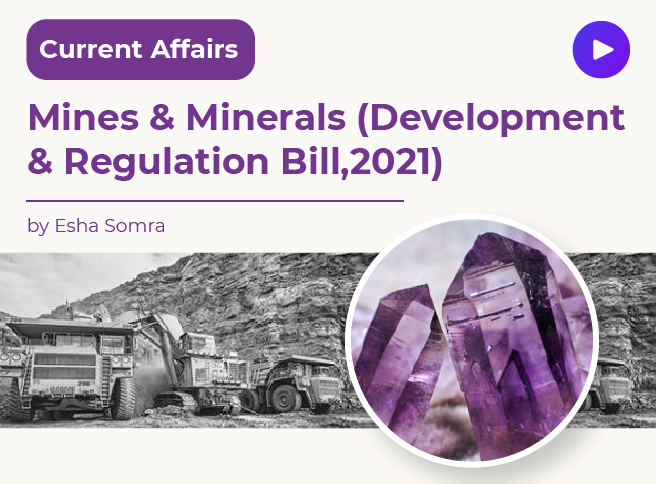 Mines & Minerals(Development & Regulation Bill,2021)