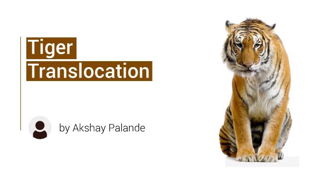 Current Affairs 2019 UPSC Adda Episode 1: Tiger Translocation