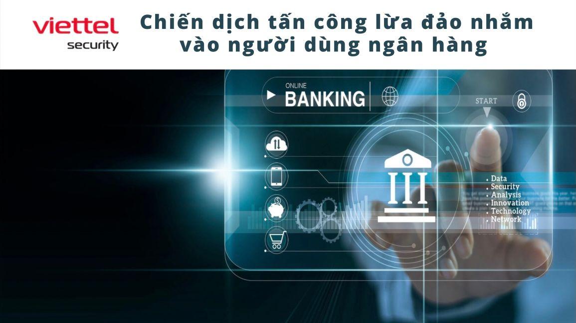 Cảnh báo chiến dịch tấn công lừa đảo có chủ đích nhằm vào người dùng ngân hàng (Phần 3).