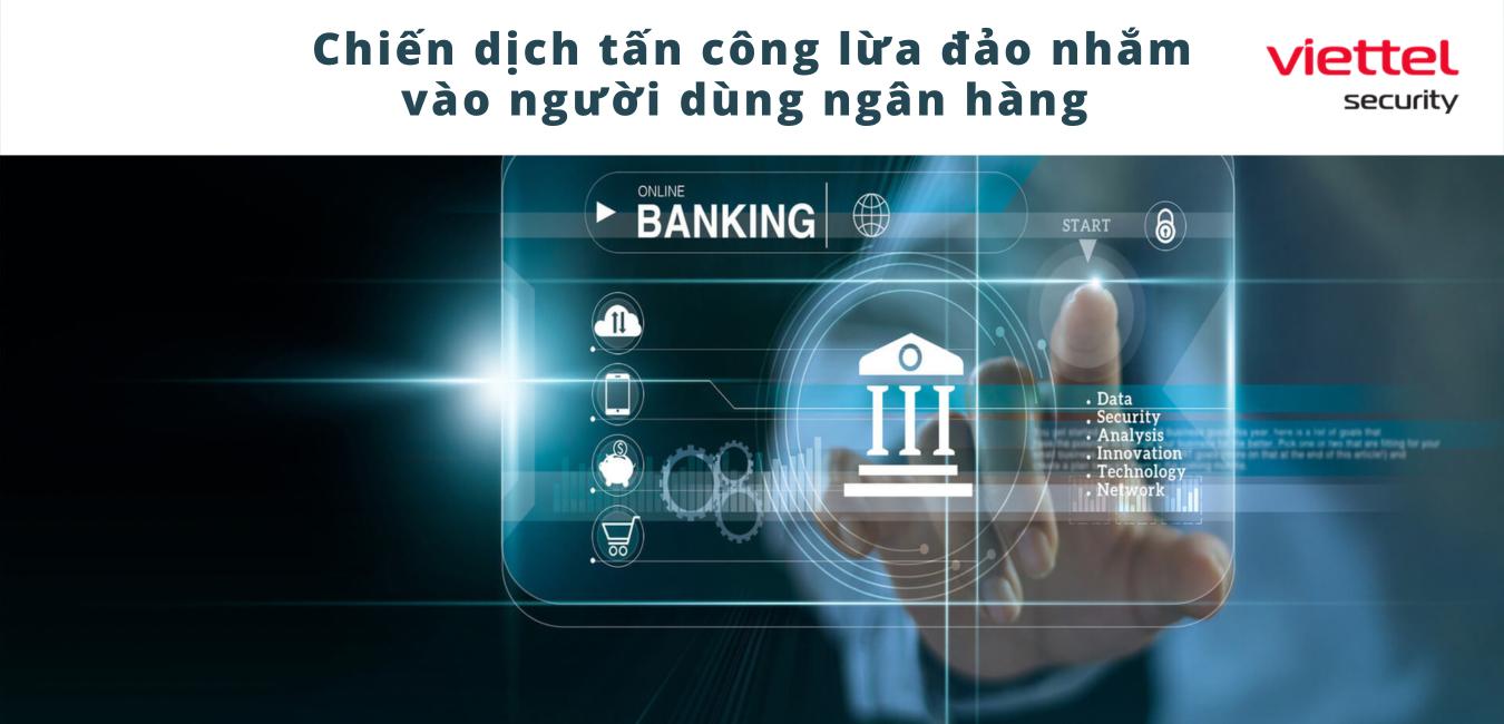 Cảnh báo chiến dịch tấn công lừa đảo có chủ đích nhằm vào người dùng ngân hàng (Phần 1).